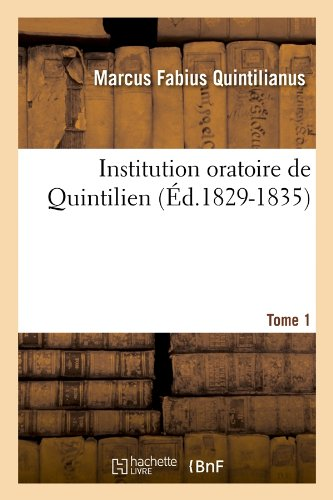 Institution oratoire de Quintilien. Tome 1 (Éd.1829-1835) par Marcus Fabius Quintilianus