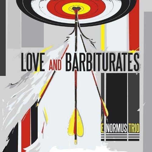 Love & Barbiturates by E.Normus Trio
