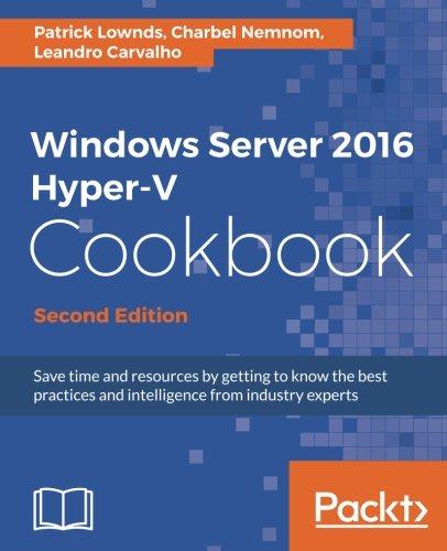 Windows Server 2016 Hyper-V Cookbook, Second Edition por Patrick Lownds