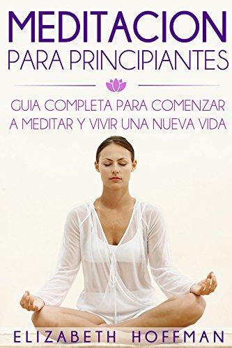 Meditación: Para Principiantes! Guía Completa Para Meditar Y ...
