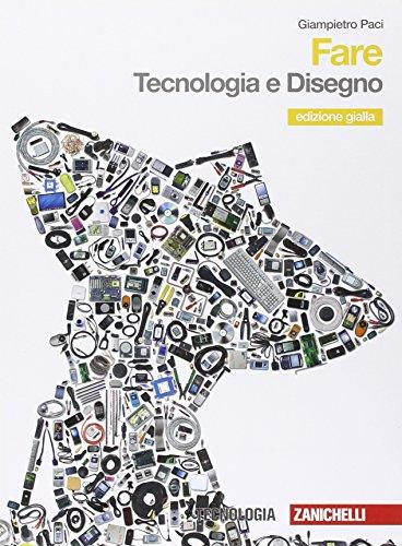 Fare. Tecnologia-Disegno-Informatica. Per la Scuola media. Con CD-ROM. Con espansione online