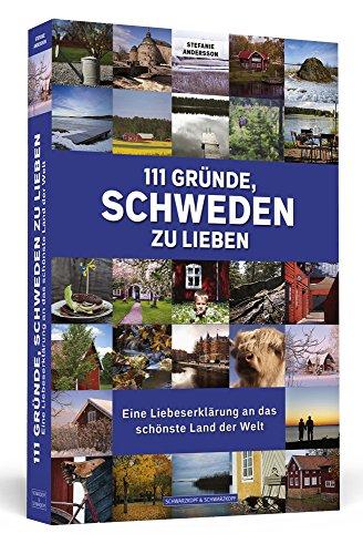 111 Gründe, Schweden zu lieben: Eine Liebeserklärung an das schönste Land der Welt: Alle Infos bei Amazon