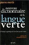 Nouveau dictionnaire de la langue verte : Le français argotique et familier au XXIe siècle...
