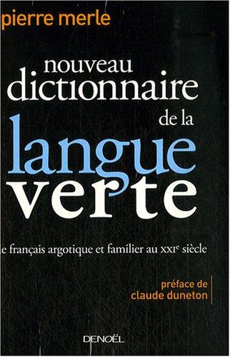 Nouveau dictionnaire de la langue verte : Le franais argotique et familier au XXIe sicle