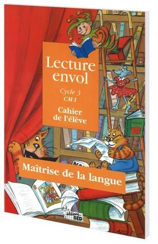 Lecture envol CM1 cahier de l'élève : Maîtrise de la langue, Cycle 3 par SED