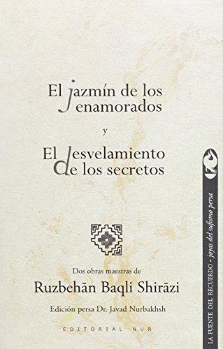 El jazmín de los enamorados y El desvelamiento de los secretos: Dos obras maestras (LA FUENTE DEL RECUERDO - joyas del sufismo persa) por Ruzbehan Baqli Shirazi