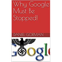 Why Google Must Be Stopped! (English Edition)