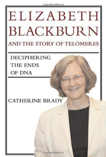Elizabeth Blackburn and the Story of Telomeres: Deciphering the Ends of DNA by Catherine Brady (2007-11-09)