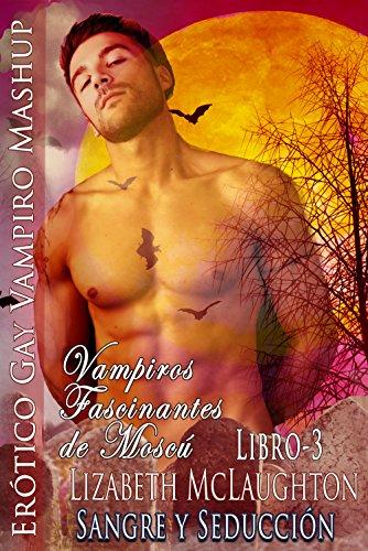 Sangre y seducción - Fascinantes Vampiros de Moscú 1891: Y Tentaciones Desesperadas - El ladrón Vampiro con Apasionado Lies Serie Primera parte - 2 Libros 1 Precio por Ana Marchell