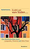 Erzähl mir vom Süden...: Ein literarischer Reiseführer durch den französischen Midi (Provence, Côte d'Azur, Languedoc-Roussillon) - Manfred Hammes