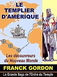 LE TEMPLIER D'AMÉRIQUE: Les Découvreurs du Nouveau Monde (La Grande Saga de l'Ordre du Temple t. 2) (French Edition)