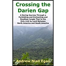 Crossing the Darien Gap: A Daring Journey Through the Roadless and Enchanting Jungle Between North America and South America