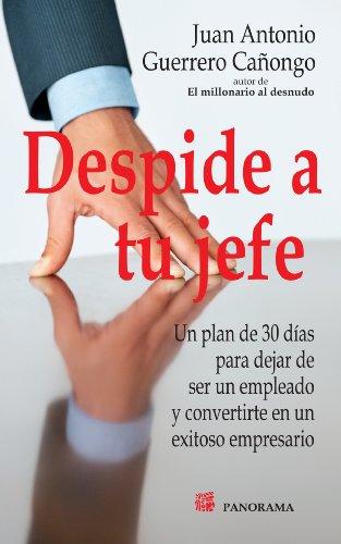 Despide a tu jefe (Gerencia y desarrollo ejecutivo) por Juan Antonio Guerrero