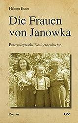 Die Frauen von Janowka: Eine wolhynische Familiengeschichte