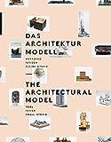 Das Architekturmodell: Werkzeug, Fetisch, kleine Utopie