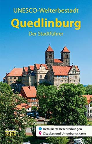 Quedlinburg - Der Stadtführer: Ein Führer durch die Weltkulturerbe-Stadt