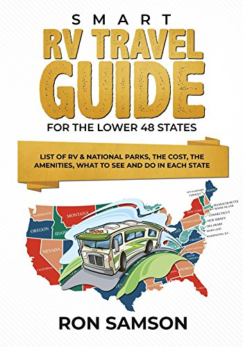Smart RV Travel Guide For The Lower 48 States: List of RV & National Parks, the Cost, the Amenities, What to See and Do in Each State (English Edition)