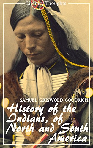History of the Indians, of North and South America (Samuel Griswold Goodrich) (Literary Thoughts Edition) (English Edition)