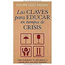 Las claves para educar en tiempos de crisis: Cómo transformar las dificultades en estímulo para una mejor educación (Ensayos educativos)