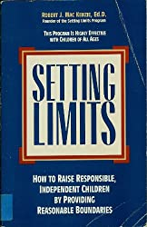 Setting Limits: How to Raise Responsible, Independent Children by Providing Reasonable Boundaries
