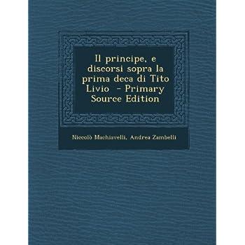 Il Principe, E Discorsi Sopra La Prima Deca Di Tito Livio