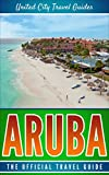 Aruba: The Official Travel Guide (English Edition)
