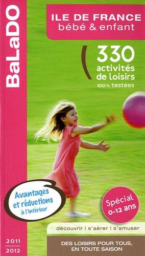 Guide BaLaDO bébé et enfant ILE-DE-FRANCE 2011-2012 - 330 idées d'activités et de balades à faire avec vos enfants à Paris et en île-de-France