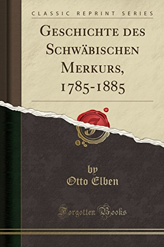 Classic Merkur (Geschichte des Schwäbischen Merkurs, 1785-1885 (Classic Reprint))