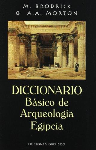 Diccionario básico de arqueología egipcia (ARCHIVOS Y SIMBOLOS) por M. Brodrick