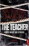 The Teacher - Heute wirst du sterben (DS Imogen Grey 1) von Katerina Diamond