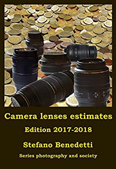 Camera lenses estimates - Edition 2017-2018 (Photography and Society Book 14) by [Benedetti, Stefano]
