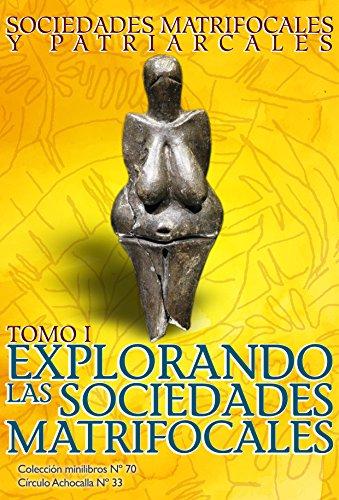 Explorando las Sociedades Matrifocales: Sociedades Matriarcales y Patriarcales: Tomo I (Círculo Achocalla  nº 70)