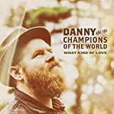 What Kind of Love by Danny & The Champions of the World (2015-08-03)