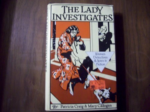 The Lady Investigates: Women Detectives and Spies in Fiction