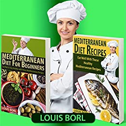 MEDITERRANEAN DIET FOR BEGINNERS – MEDITERRANEAN DIET RECIPES: Eat Well & Stay Healthy with These Mediterranean Recipes (English Edition) par [Borl, Louis]