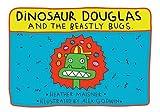 Dinosaur Douglas and the Beastly Bugs