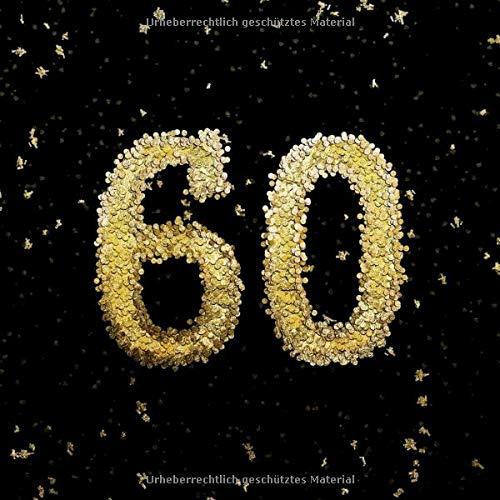 Sechzig: 60. Geburtstag Gästebuch I 120 Schwarze Leere Seiten - Ohne Inhalt - Ideal für Gold oder Silber Stifte - Zum Selbst Gestalten und Basteln - Tolles Geschenk für Freunde ca. 22cm x 22cm