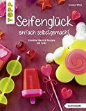 Seifenglück einfach selbstgemacht (kreativ.kompakt.): Kreative Ideen & Rezepte mit Seife