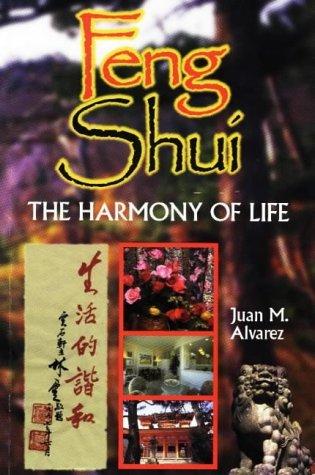 Feng Shui: The Harmony of Life by Juan M. Alvarez (1999-01-02)