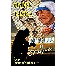 Madre Teresa.¡Sobre tus huellas! ll - El regreso (Novela basada en las enseñanzas de Madre Teresa (Colección Madre Teresa nº 2)