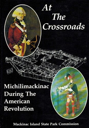 At the Crossroads: Michilimackinac During the American Revolution