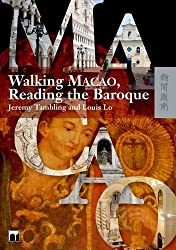 Walking Macao, Reading the Baroque by Jeremy Tambling (2009-04-01)