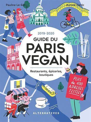 Guide du Paris Vegan: Restaurants, épiceries, boutiques par  Aurore Carric, Le Gall Pauline