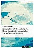 Die zunehmende Bedeutung des Global Sourcing im strategischen Beschaffungsmanagement