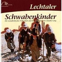 Lechtaler Schwabenkinder: Ein sozialkritisches Volksstück und Kinderdrama. Hrsg.: Geierwally Freilichtbühne
