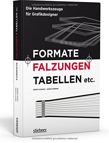 Formate, Falzungen, Tabellen etc: Die Handwerkszeuge für Grafikdesigner -