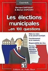 Les élections municipales en 100 questions : Rôles du maire et du conseil municipal, Fonctionnement de la commune, Responsabilités des élus, Travaux , sécurité, éducation, urbanisme, services