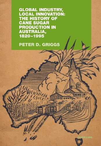 global-industry-local-innovation-the-history-of-cane-sugar-production-in-australia-1820-1995
