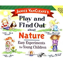 Janice VanCleave's Play and Find Out about Nature: Easy Experiments for Young Children (Play and Find Out Series) by Janice VanCleave (1997-04-09)