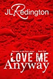 Front cover for the book Love Me Anyway (Passions in the Park, #1) by JL Redington